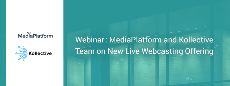 MediaPlatform, Kollective Launch New Live Webcasting Offering