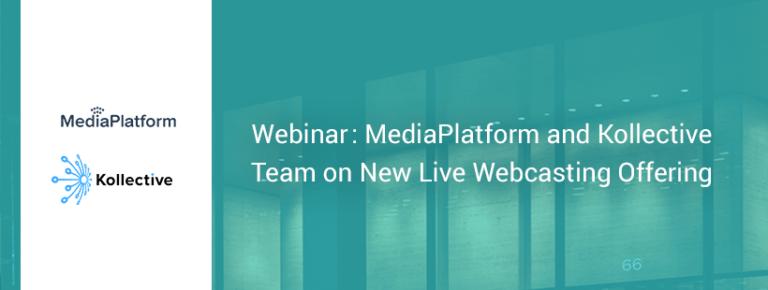 MediaPlatform, Kollective Launch New Live Webcasting Offering
